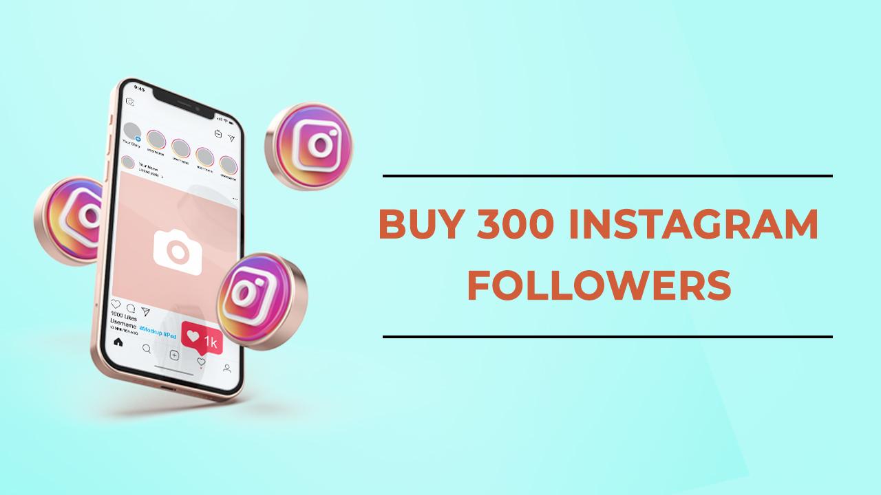 Buy 300 Instagram Followers