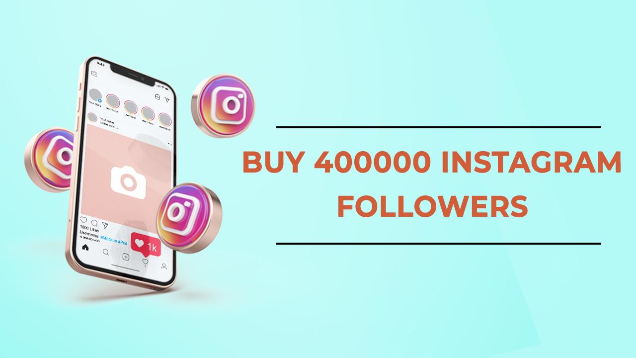 Buy 400000 Instagram Followers